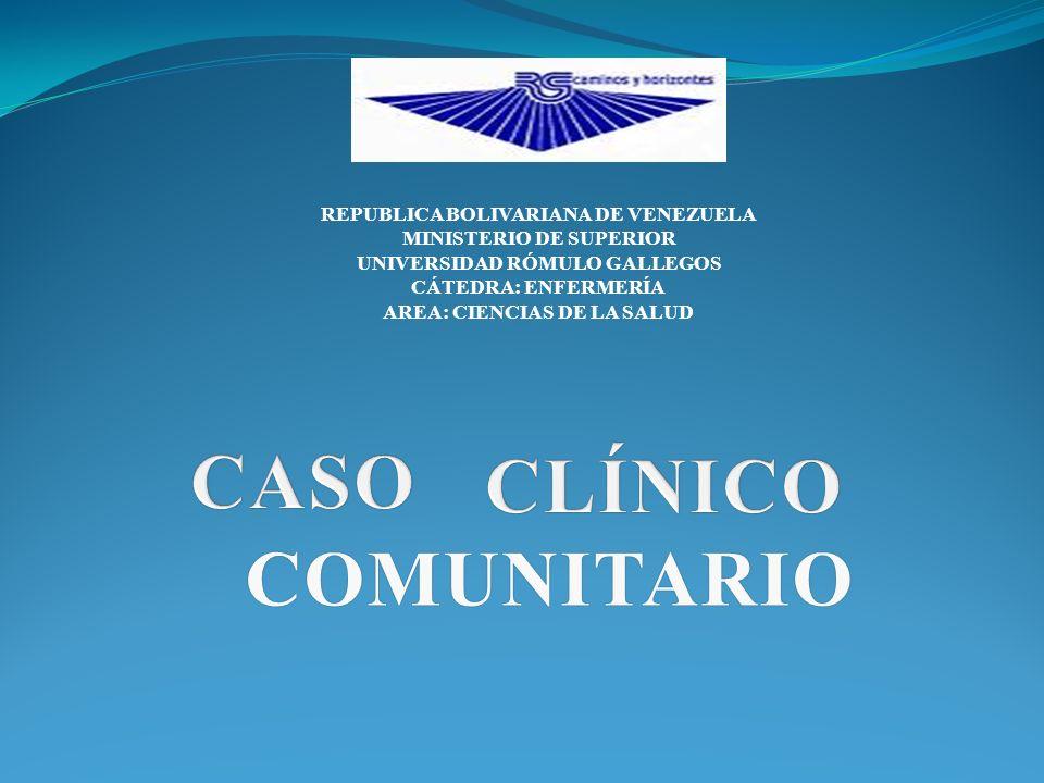 COMUNITARIO COMUNITARIO REPUBLICA BOLIVARIANA DE VENEZUELA MINISTERIO DE SUPERIOR UNIVERSIDAD RÓMULO GALLEGOS CÁTEDRA: ENFERMERÍA AREA: CIENCIAS DE LA