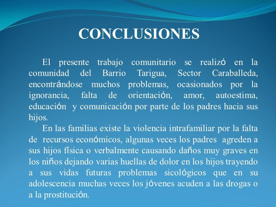 CONCLUSIONES El presente trabajo comunitario se realiz ó en la comunidad del Barrio Tarigua, Sector Caraballeda, encontr á ndose muchos problemas, oca