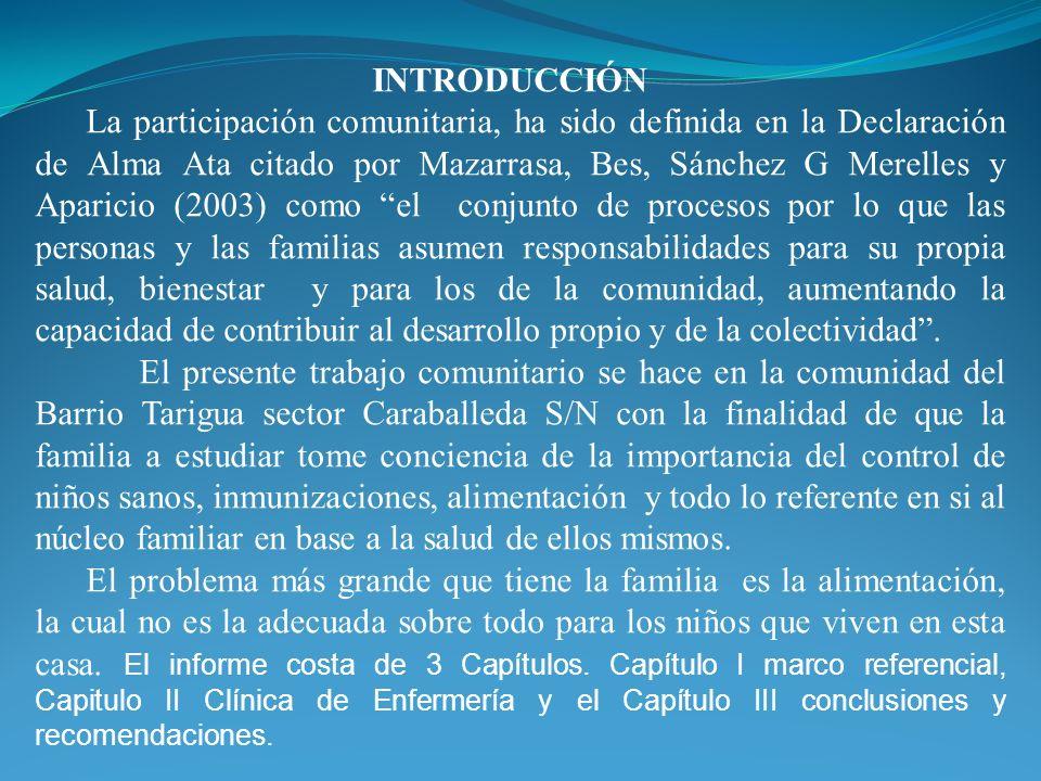 INTRODUCCIÓN La participación comunitaria, ha sido definida en la Declaración de Alma Ata citado por Mazarrasa, Bes, Sánchez G Merelles y Aparicio (20