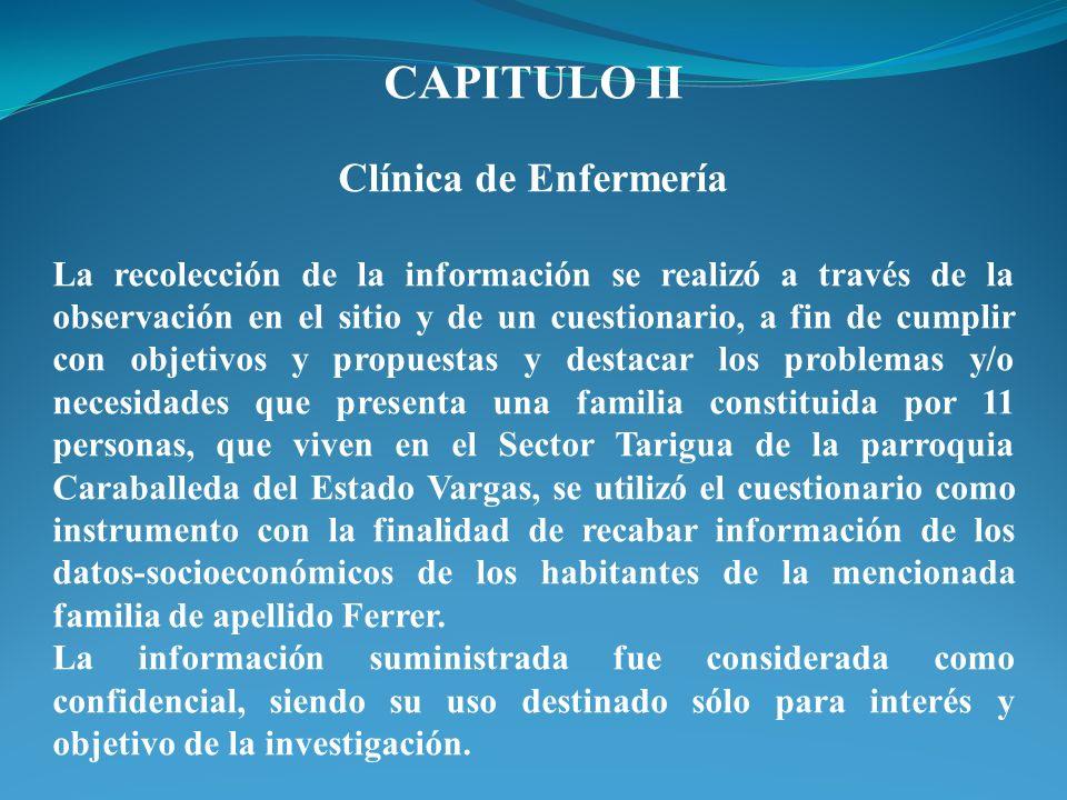 CAPITULO II Clínica de Enfermería La recolección de la información se realizó a través de la observación en el sitio y de un cuestionario, a fin de cu