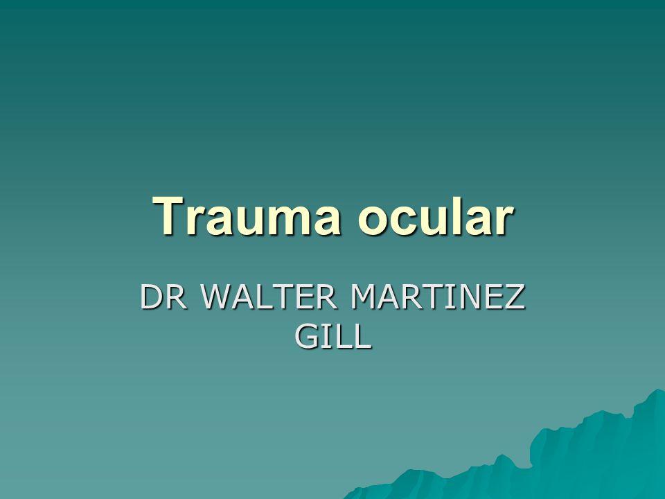 Trauma ocular DR WALTER MARTINEZ GILL