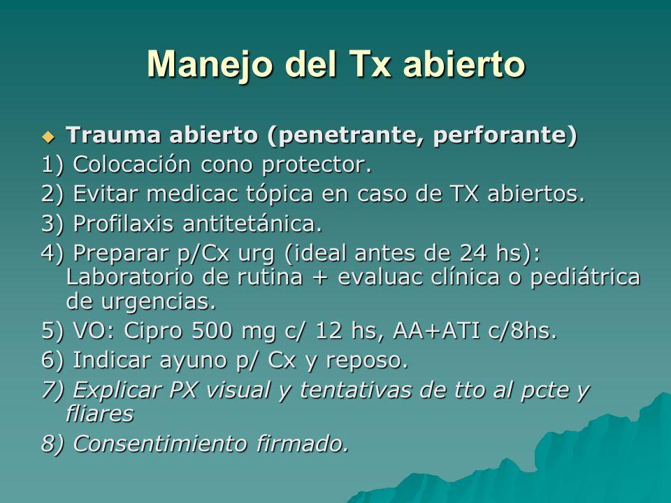 Manejo del Tx abierto Trauma abierto (penetrante, perforante) Trauma abierto (penetrante, perforante) 1) Colocación cono protector. 2) Evitar medicac