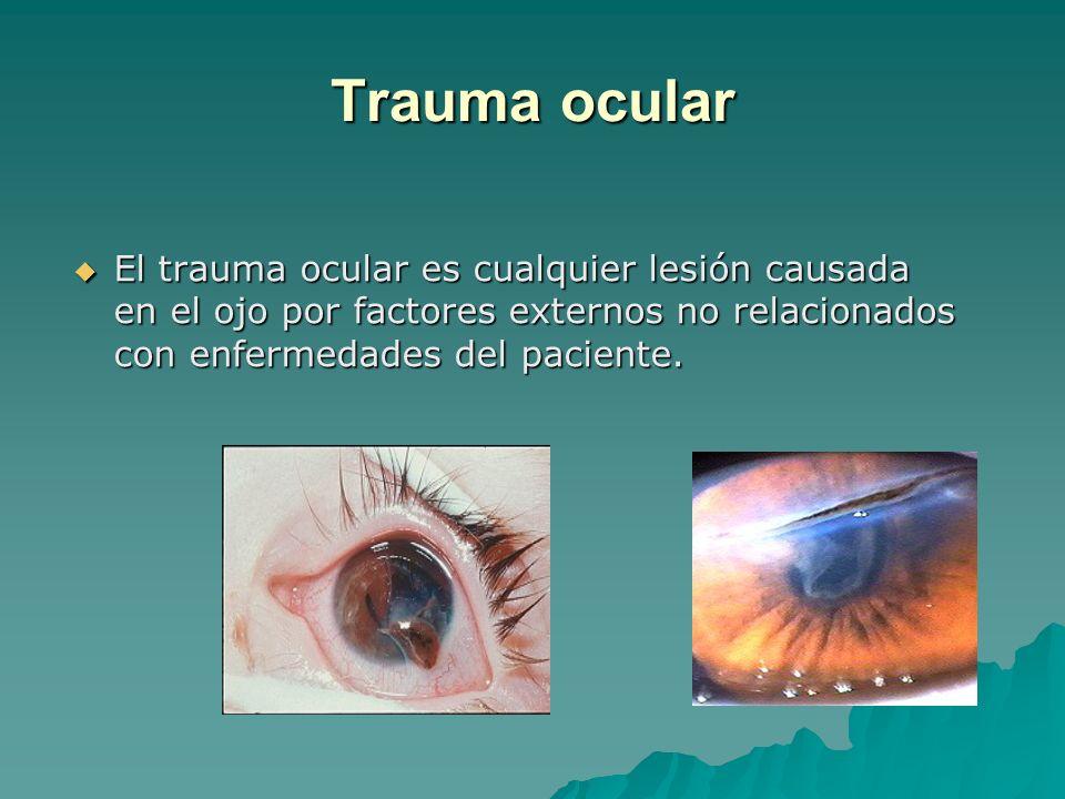 Trauma ocular El trauma ocular es cualquier lesión causada en el ojo por factores externos no relacionados con enfermedades del paciente. El trauma oc