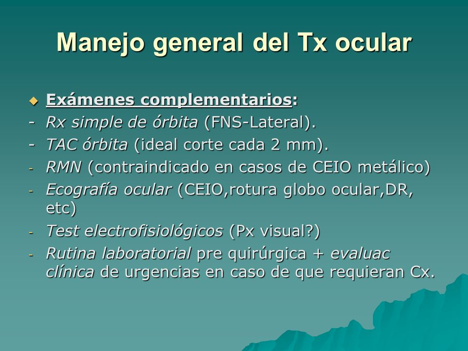 Manejo general del Tx ocular Exámenes complementarios: Exámenes complementarios: -Rx simple de órbita (FNS-Lateral). -TAC órbita (ideal corte cada 2 m