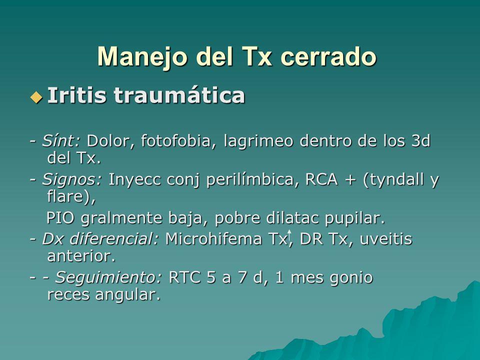Manejo del Tx cerrado Iritis traumática Iritis traumática - Sínt: Dolor, fotofobia, lagrimeo dentro de los 3d del Tx. - Signos: Inyecc conj perilímbic