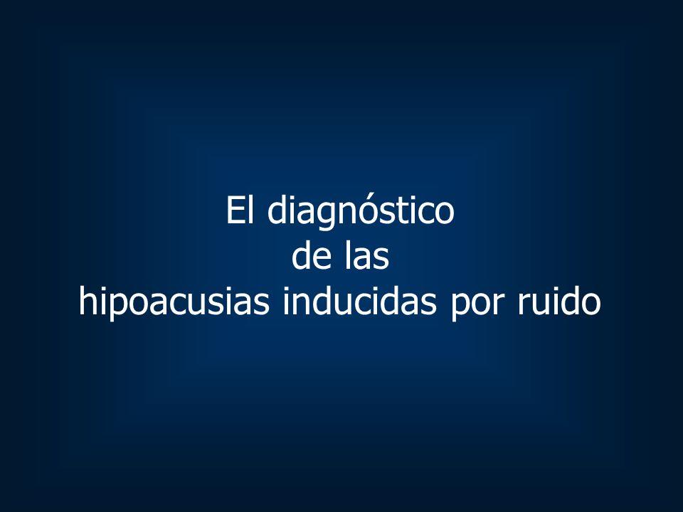 El diagnóstico de las hipoacusias inducidas por ruido
