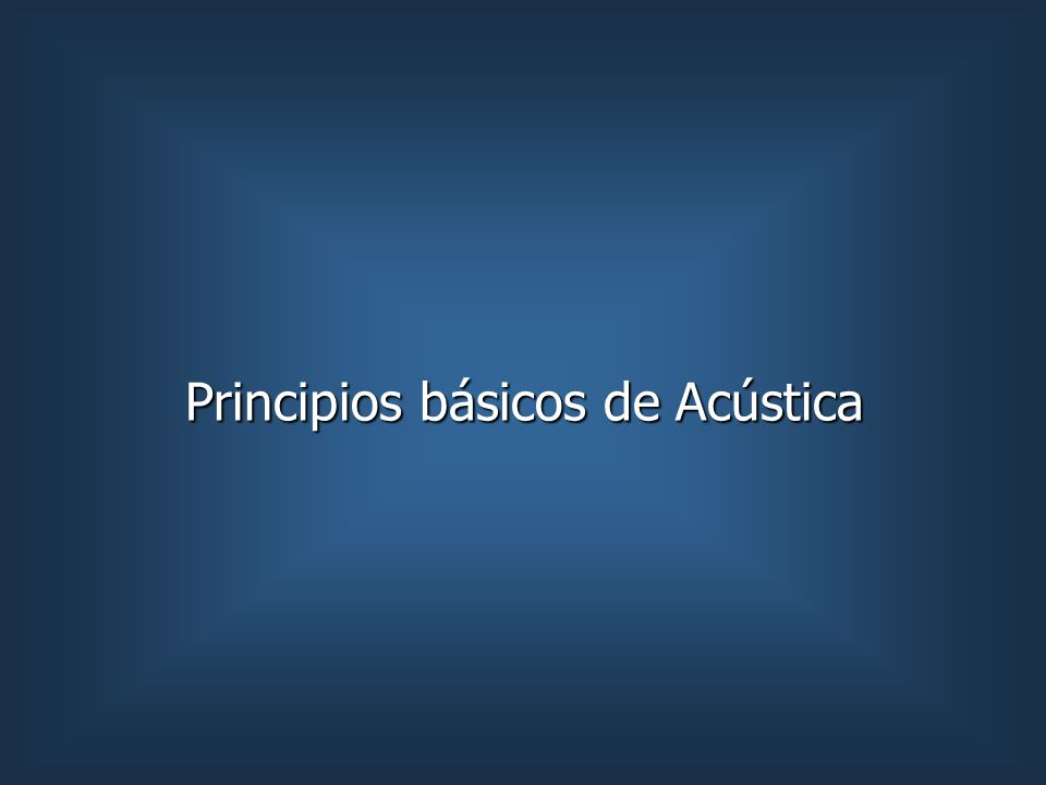 Principios básicos de Acústica