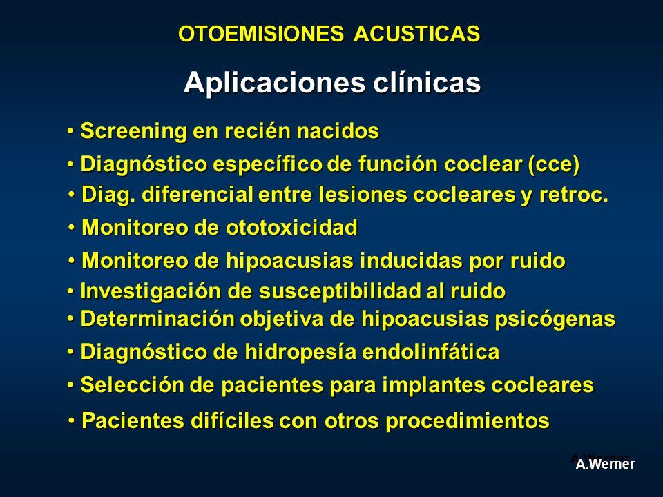 OTOEMISIONES ACUSTICAS Aplicaciones clínicas Pacientes difíciles con otros procedimientos Pacientes difíciles con otros procedimientos A.Werner Screen