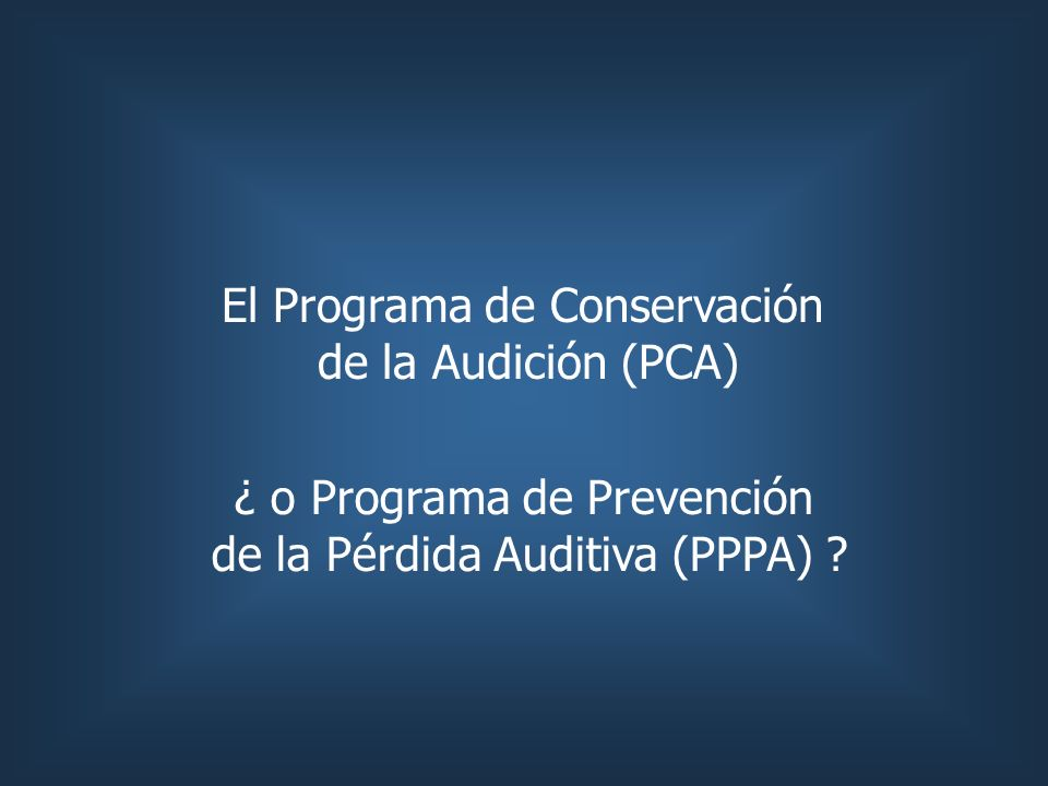 El Programa de Conservación de la Audición (PCA) ¿ o Programa de Prevención de la Pérdida Auditiva (PPPA) ?