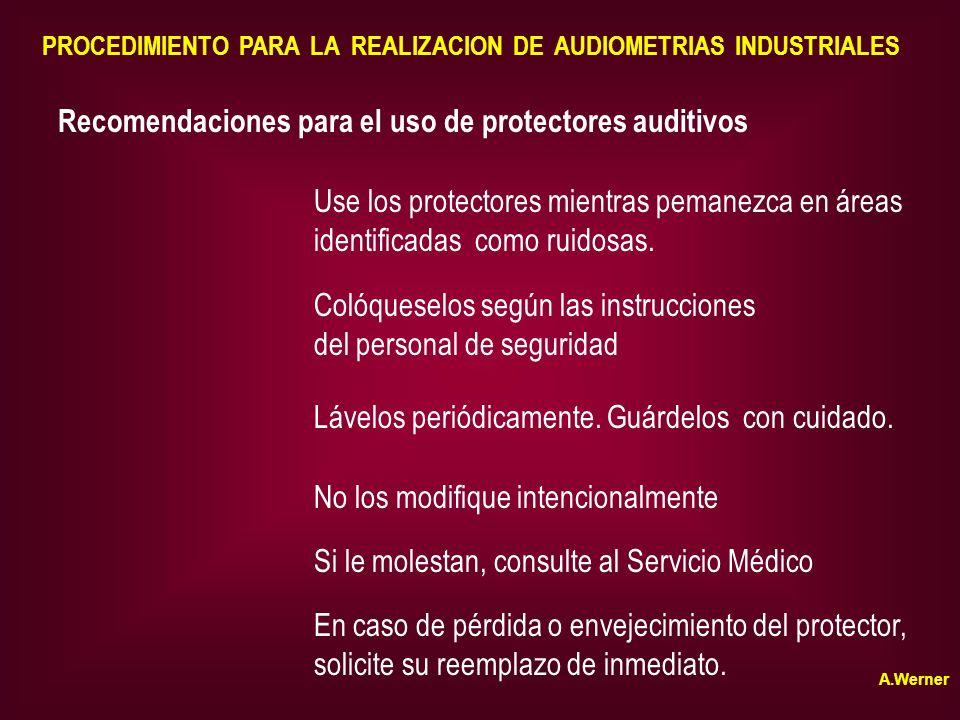 PROCEDIMIENTO PARA LA REALIZACION DE AUDIOMETRIAS INDUSTRIALES Recomendaciones para el uso de protectores auditivos Use los protectores mientras peman