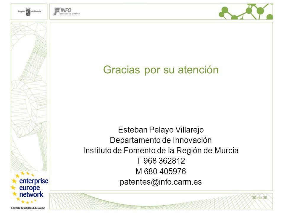 30 de 30 Gracias por su atención Esteban Pelayo Villarejo Departamento de Innovación Instituto de Fomento de la Región de Murcia T 968 362812 M 680 40