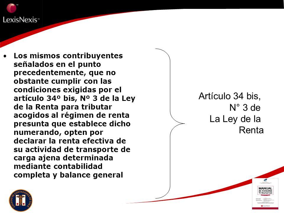 Los mismos contribuyentes señalados en el punto precedentemente, que no obstante cumplir con las condiciones exigidas por el artículo 34º bis, Nº 3 de