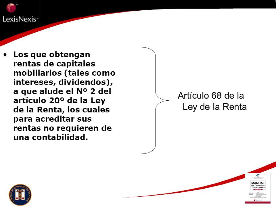 Los que obtengan rentas de capitales mobiliarios (tales como intereses, dividendos), a que alude el Nº 2 del artículo 20º de la Ley de la Renta, los c