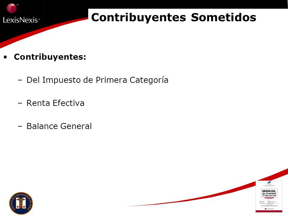 Contribuyentes Sometidos Contribuyentes: –Del Impuesto de Primera Categoría –Renta Efectiva –Balance General