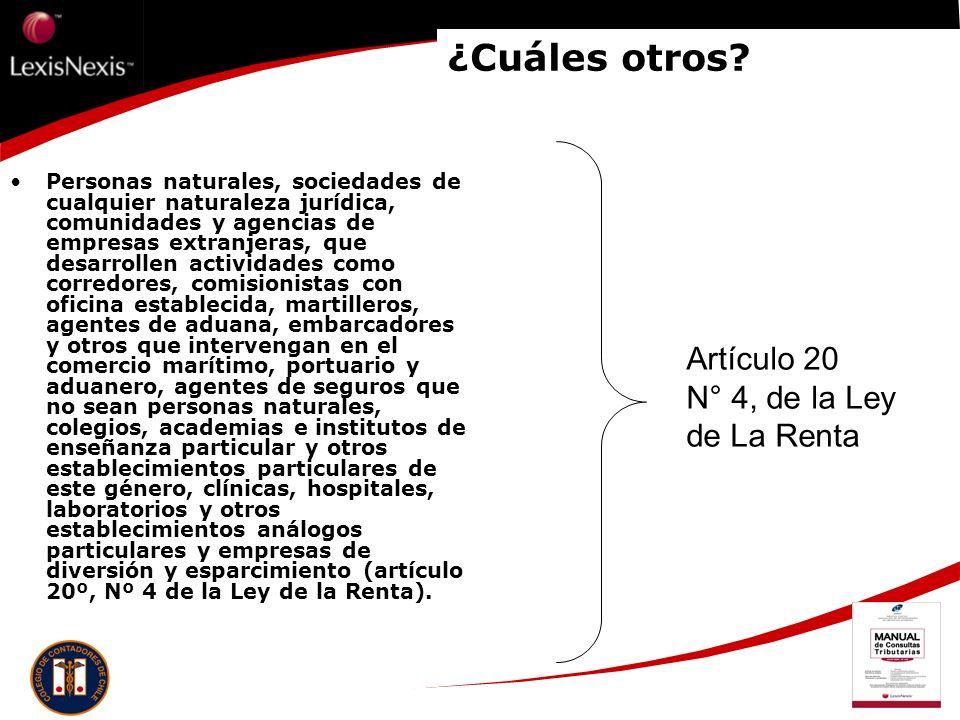¿Cuáles otros? Artículo 20 N° 4, de la Ley de La Renta Personas naturales, sociedades de cualquier naturaleza jurídica, comunidades y agencias de empr