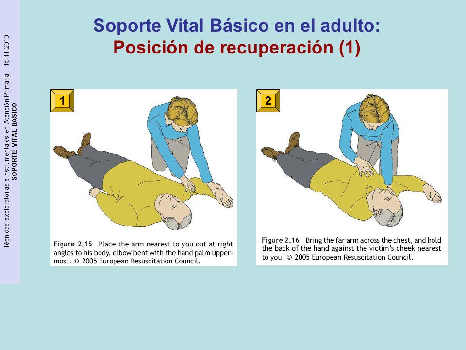 Técnicas exploratorias e instrumentales en Atención Primaria. 15-11-2010 SOPORTE VITAL BASICO Soporte Vital Básico en el adulto: Posición de recuperac