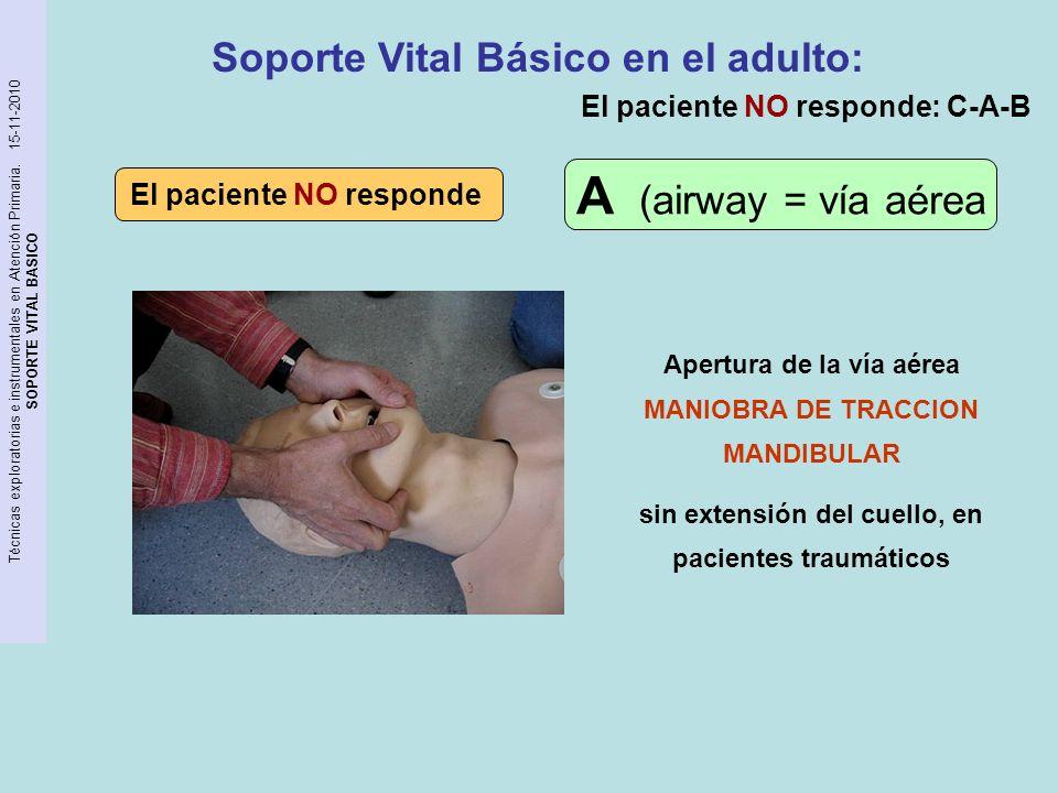 Técnicas exploratorias e instrumentales en Atención Primaria. 15-11-2010 SOPORTE VITAL BASICO Apertura de la vía aérea MANIOBRA DE TRACCION MANDIBULAR