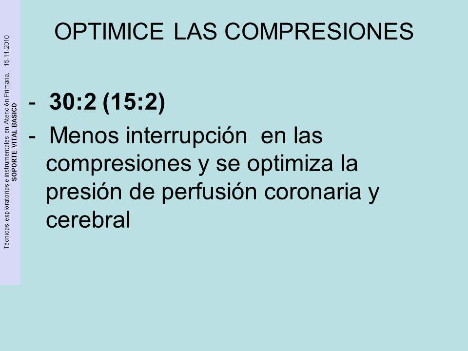 Técnicas exploratorias e instrumentales en Atención Primaria. 15-11-2010 SOPORTE VITAL BASICO OPTIMICE LAS COMPRESIONES - 30:2 (15:2) - Menos interrup