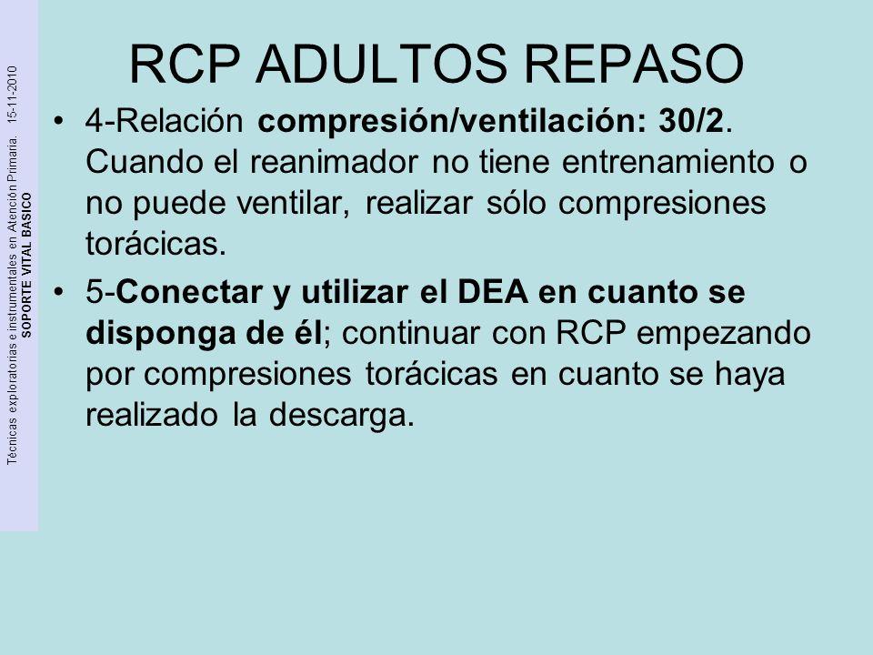 Técnicas exploratorias e instrumentales en Atención Primaria. 15-11-2010 SOPORTE VITAL BASICO RCP ADULTOS REPASO 4-Relación compresión/ventilación: 30