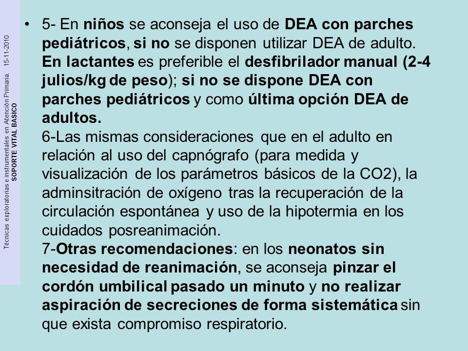 Técnicas exploratorias e instrumentales en Atención Primaria. 15-11-2010 SOPORTE VITAL BASICO 5- En niños se aconseja el uso de DEA con parches pediát