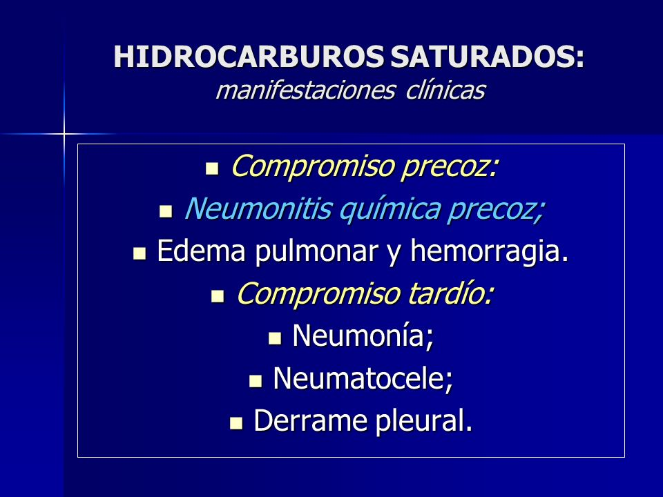 HIDROCARBUROS SATURADOS: manifestaciones clínicas Compromiso precoz: Compromiso precoz: Neumonitis química precoz; Neumonitis química precoz; Edema pu