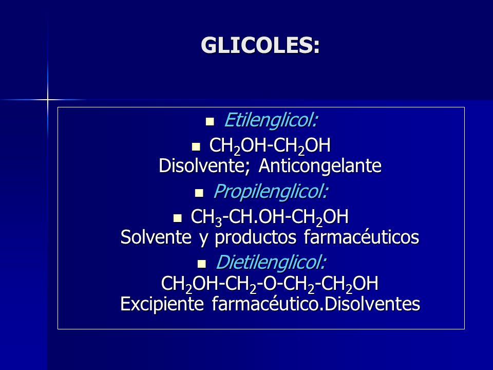 GLICOLES: Etilenglicol: Etilenglicol: CH 2 OH-CH 2 OH Disolvente; Anticongelante CH 2 OH-CH 2 OH Disolvente; Anticongelante Propilenglicol: Propilengl