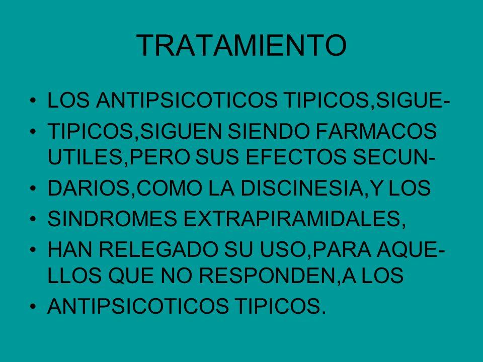 TRATAMIENTO LOS ANTIPSICOTICOS TIPICOS,SIGUE- TIPICOS,SIGUEN SIENDO FARMACOS UTILES,PERO SUS EFECTOS SECUN- DARIOS,COMO LA DISCINESIA,Y LOS SINDROMES