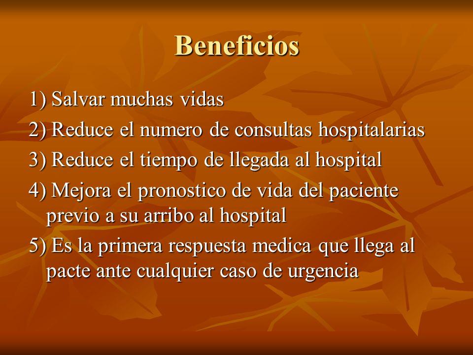 Beneficios 1) Salvar muchas vidas 2) Reduce el numero de consultas hospitalarias 3) Reduce el tiempo de llegada al hospital 4) Mejora el pronostico de