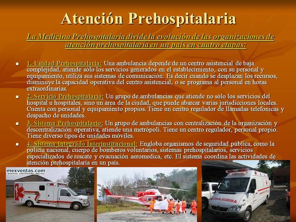 La Medicina Prehospitalaria divide la evolución de las organizaciones de atención prehospitalaria en un país en cuatro etapas: 1.-Unidad Prehospitalar