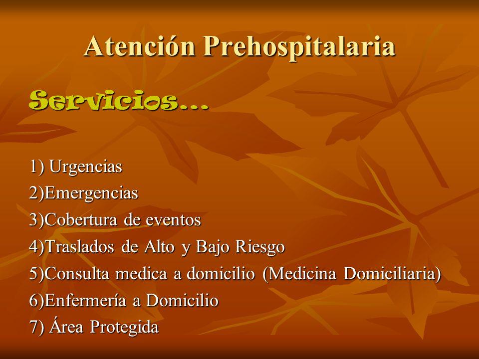 Atención Prehospitalaria Servicios... 1) Urgencias 2)Emergencias 3)Cobertura de eventos 4)Traslados de Alto y Bajo Riesgo 5)Consulta medica a domicili