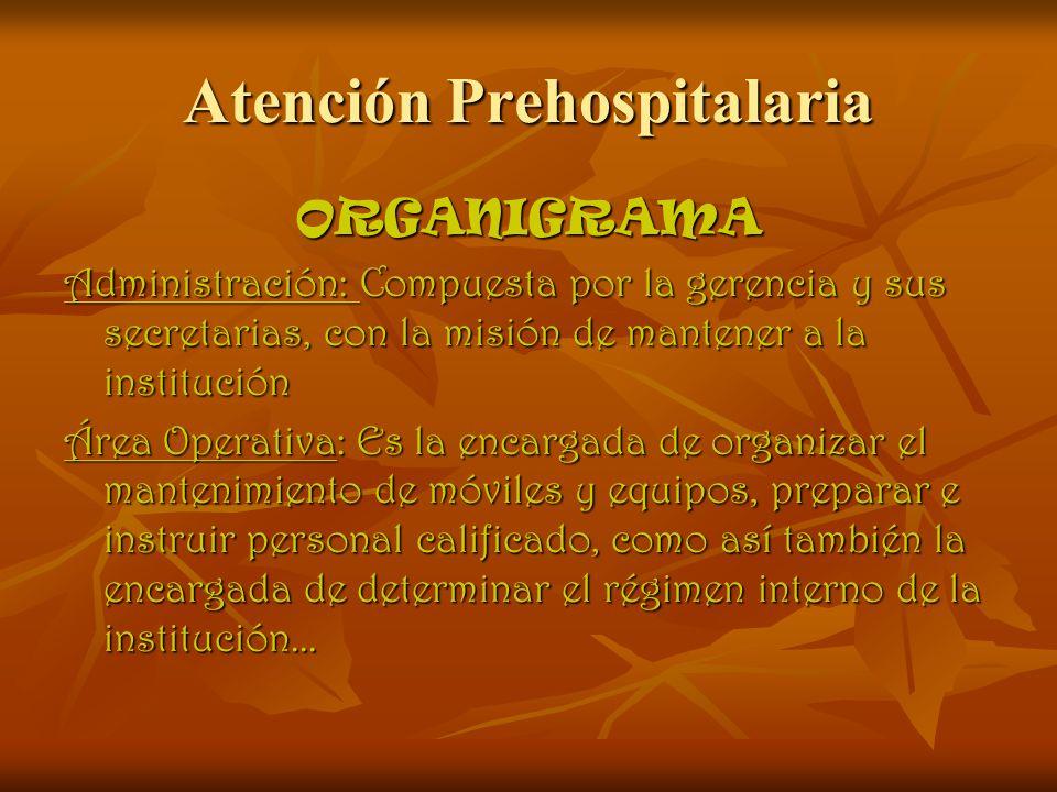 Atención Prehospitalaria ORGANIGRAMA Administración: Compuesta por la gerencia y sus secretarias, con la misión de mantener a la institución Área Oper