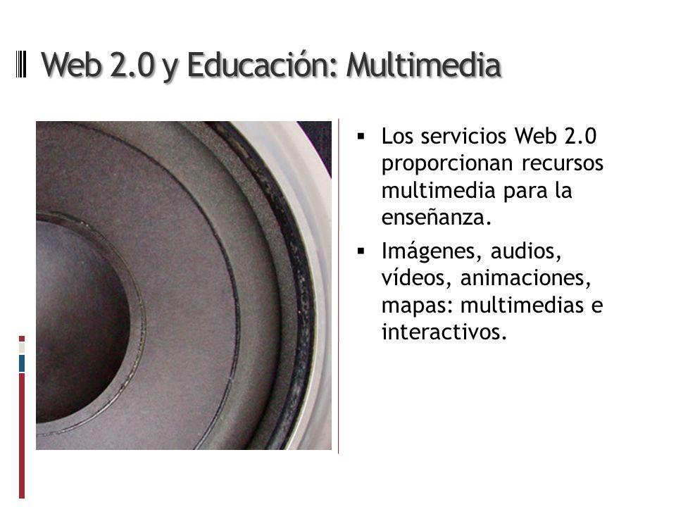 Web 2.0 y Educación: Multimedia Los servicios Web 2.0 proporcionan recursos multimedia para la enseñanza.