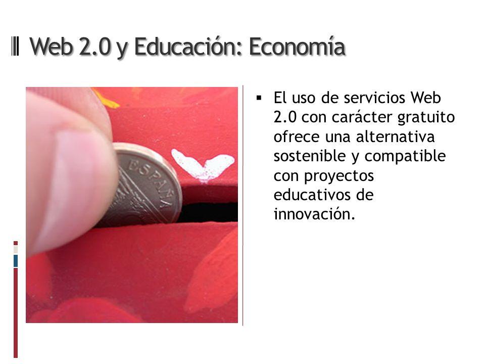 Web 2.0 y Educación: Economía El uso de servicios Web 2.0 con carácter gratuito ofrece una alternativa sostenible y compatible con proyectos educativos de innovación.