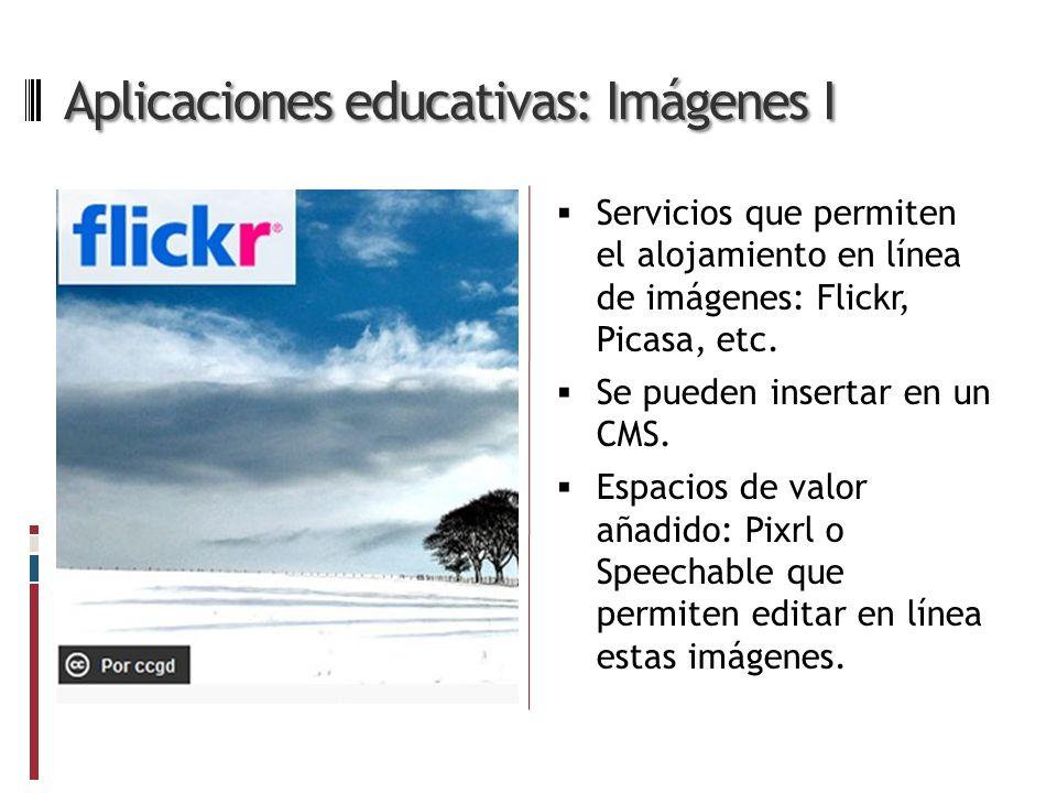 Aplicaciones educativas: Imágenes I Servicios que permiten el alojamiento en línea de imágenes: Flickr, Picasa, etc.