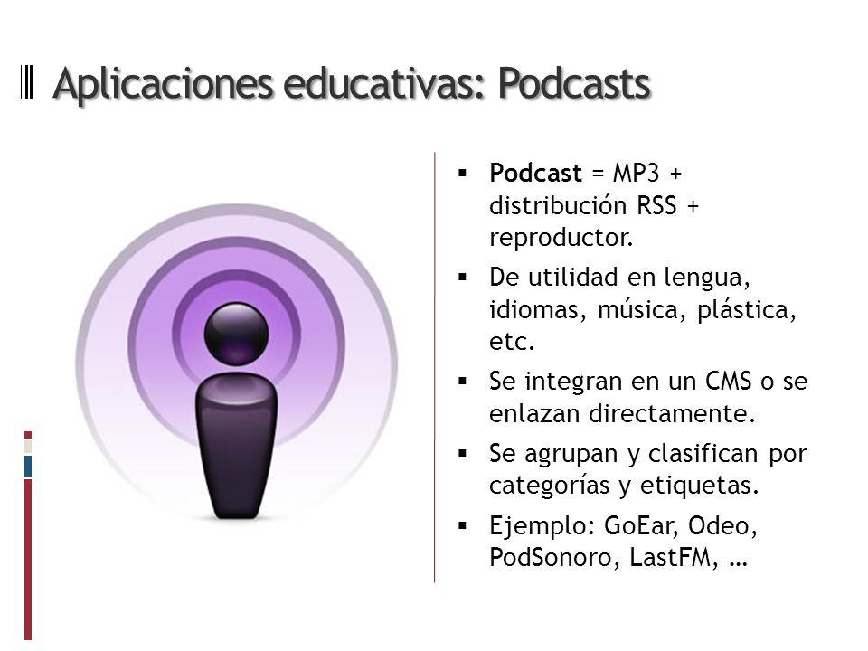 Aplicaciones educativas: Podcasts Podcast = MP3 + distribución RSS + reproductor. De utilidad en lengua, idiomas, música, plástica, etc. Se integran e
