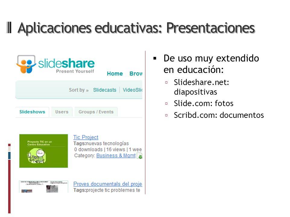 Aplicaciones educativas: Presentaciones De uso muy extendido en educación: Slideshare.net: diapositivas Slide.com: fotos Scribd.com: documentos
