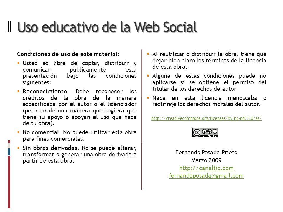 Uso educativo de la Web Social Condiciones de uso de este material: Usted es libre de copiar, distribuir y comunicar públicamente esta presentación bajo las condiciones siguientes: Reconocimiento.