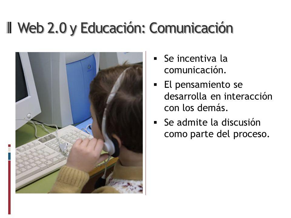 Web 2.0 y Educación: Comunicación Se incentiva la comunicación.