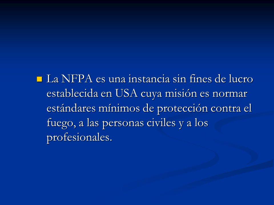 La NFPA es una instancia sin fines de lucro establecida en USA cuya misión es normar estándares mínimos de protección contra el fuego, a las personas