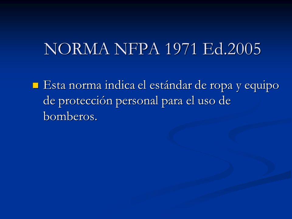 Esta norma indica el estándar de ropa y equipo de protección personal para el uso de bomberos. Esta norma indica el estándar de ropa y equipo de prote