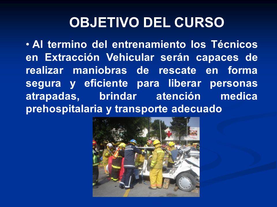 OBJETIVO DEL CURSO Al termino del entrenamiento los Técnicos en Extracción Vehicular serán capaces de realizar maniobras de rescate en forma segura y