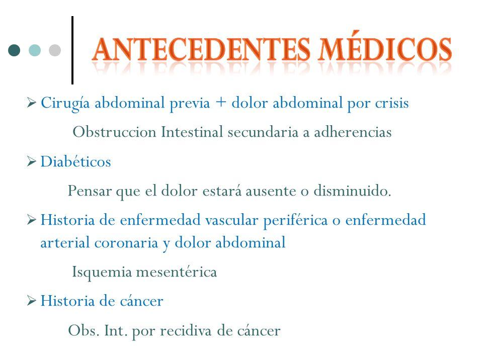 Cirugía abdominal previa + dolor abdominal por crisis Obstruccion Intestinal secundaria a adherencias Diabéticos Pensar que el dolor estará ausente o