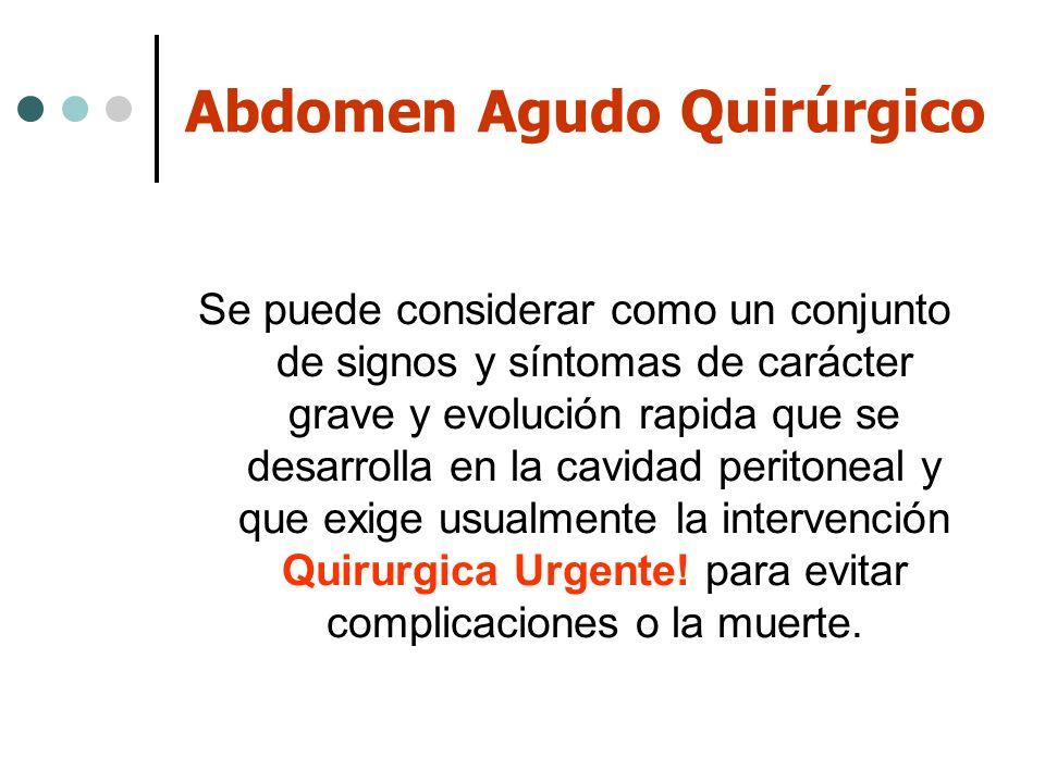 Abdomen Agudo Quirúrgico Se puede considerar como un conjunto de signos y síntomas de carácter grave y evolución rapida que se desarrolla en la cavida