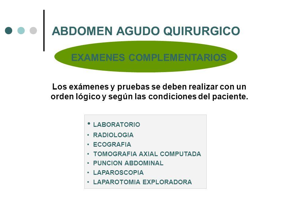 ABDOMEN AGUDO QUIRURGICO Los exámenes y pruebas se deben realizar con un orden lógico y según las condiciones del paciente. LABORATORIO RADIOLOGIA ECO