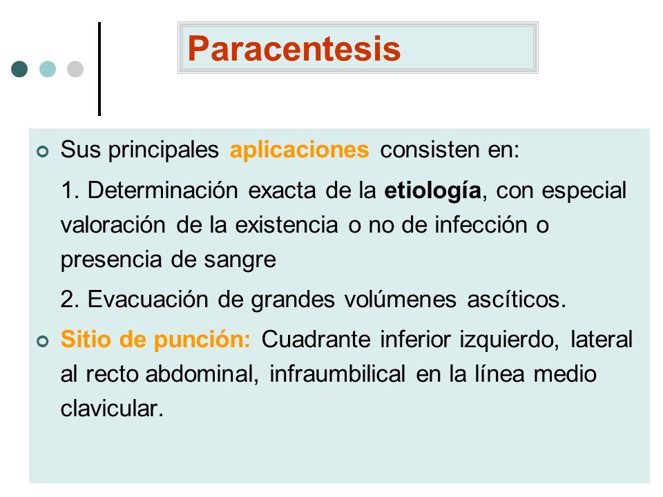 Paracentesis Sus principales aplicaciones consisten en: 1. Determinación exacta de la etiología, con especial valoración de la existencia o no de infe