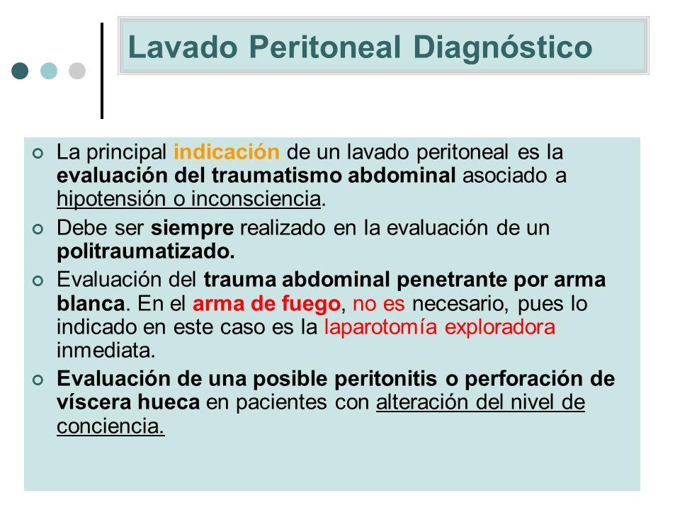 Lavado Peritoneal Diagnóstico La principal indicación de un lavado peritoneal es la evaluación del traumatismo abdominal asociado a hipotensión o inco