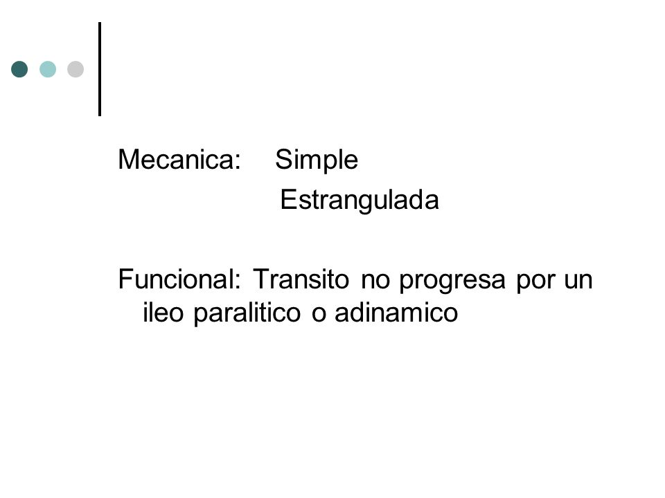 Mecanica: Simple Estrangulada Funcional: Transito no progresa por un ileo paralitico o adinamico
