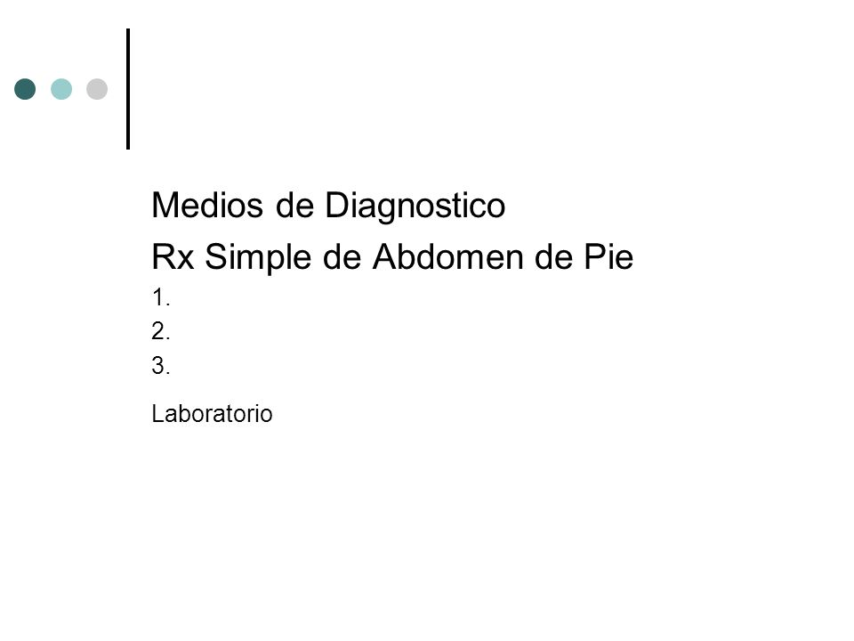 Medios de Diagnostico Rx Simple de Abdomen de Pie 1. 2. 3. Laboratorio