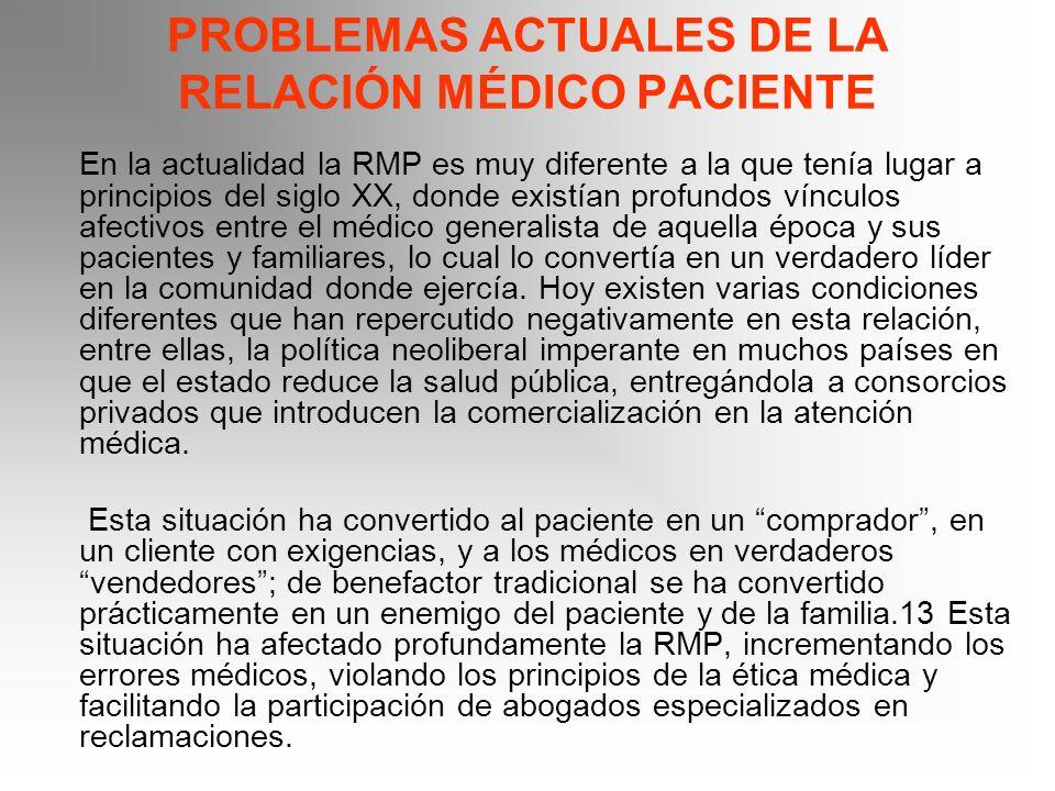 PROBLEMAS ACTUALES DE LA RELACIÓN MÉDICO PACIENTE En la actualidad la RMP es muy diferente a la que tenía lugar a principios del siglo XX, donde exist