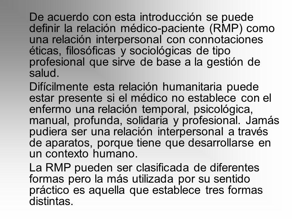 De acuerdo con esta introducción se puede definir la relación médico-paciente (RMP) como una relación interpersonal con connotaciones éticas, filosófi